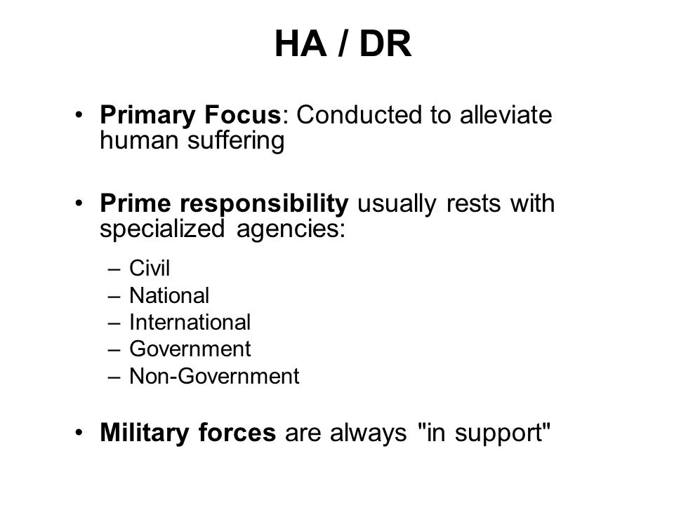 HA / DR Primary Focus: Conducted to alleviate human suffering