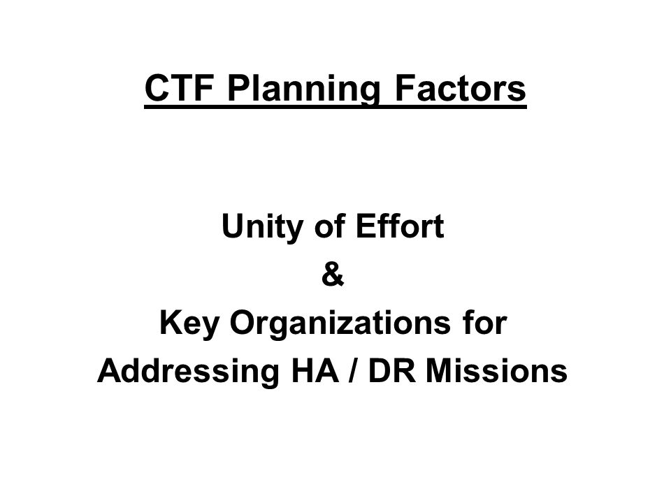 Unity of Effort & Key Organizations for Addressing HA / DR Missions