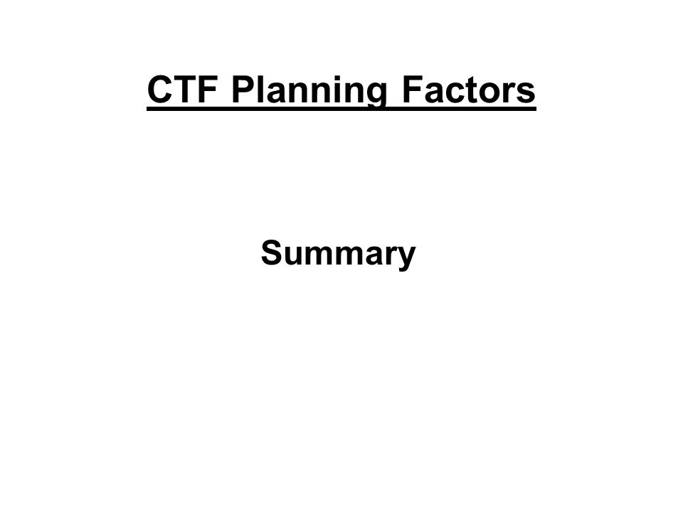 CTF Planning Factors Summary
