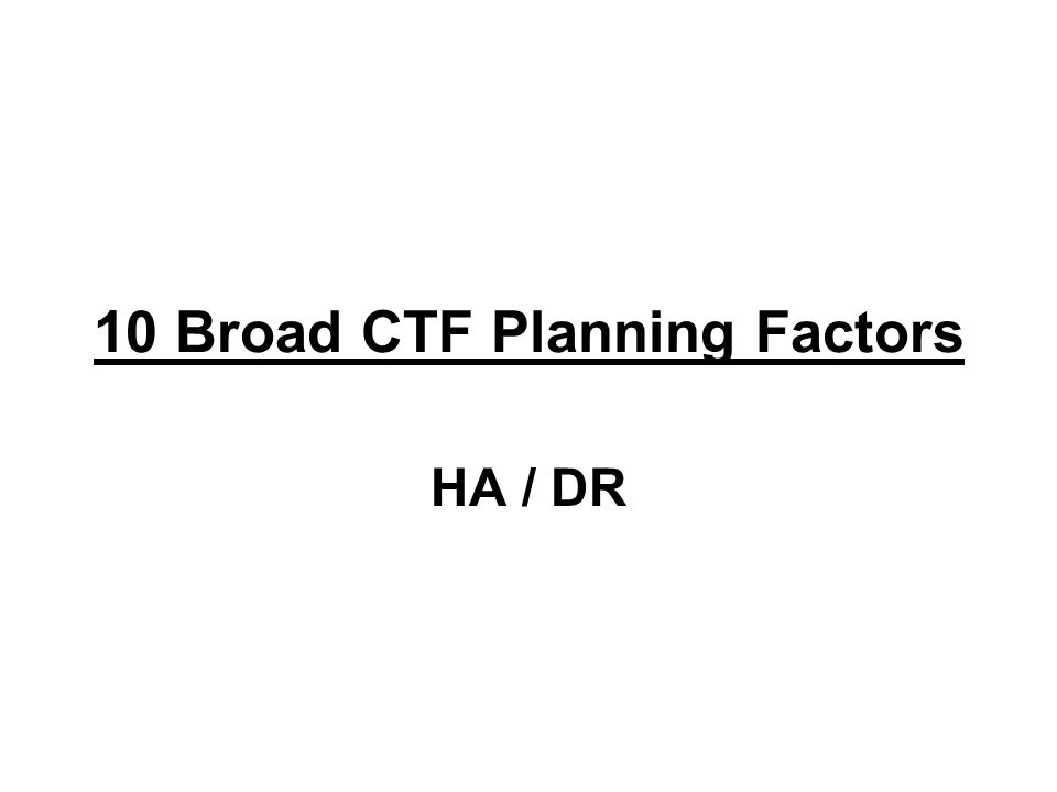 10 Broad CTF Planning Factors