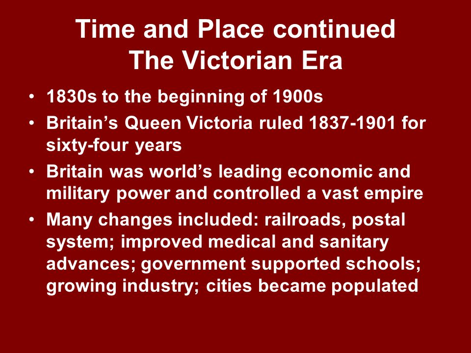 Time and Place continued The Victorian Era