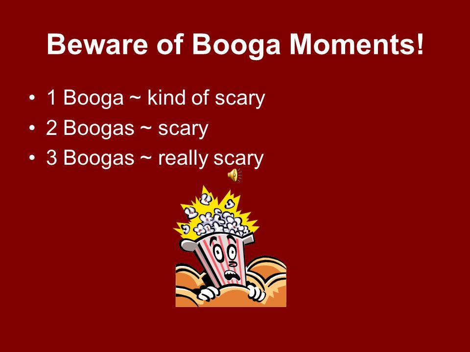 Beware of Booga Moments!