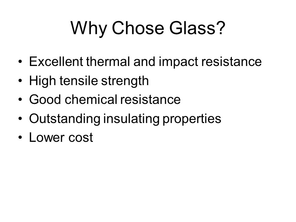 Why Chose Glass Excellent thermal and impact resistance