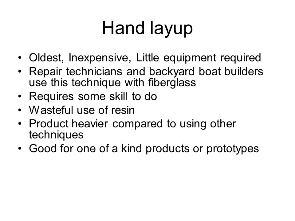 Hand layup Oldest, Inexpensive, Little equipment required