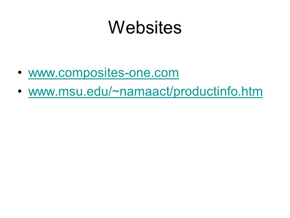 Websites www.composites-one.com www.msu.edu/~namaact/productinfo.htm