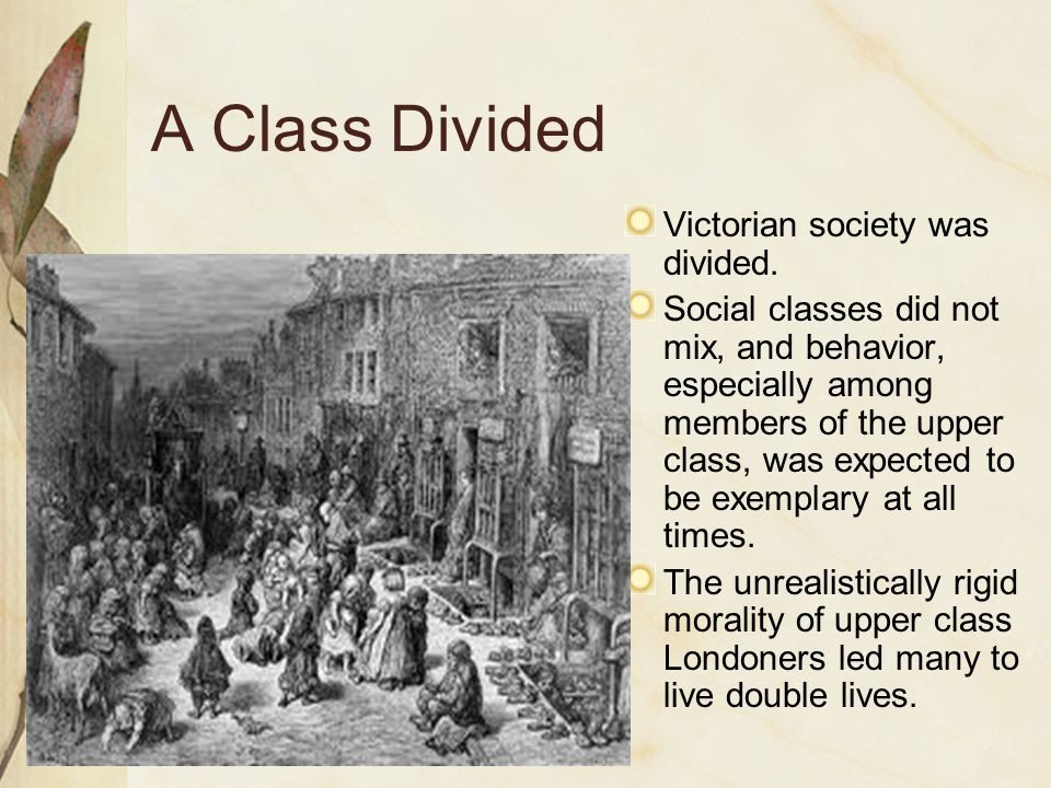 A Class Divided Victorian society was divided.