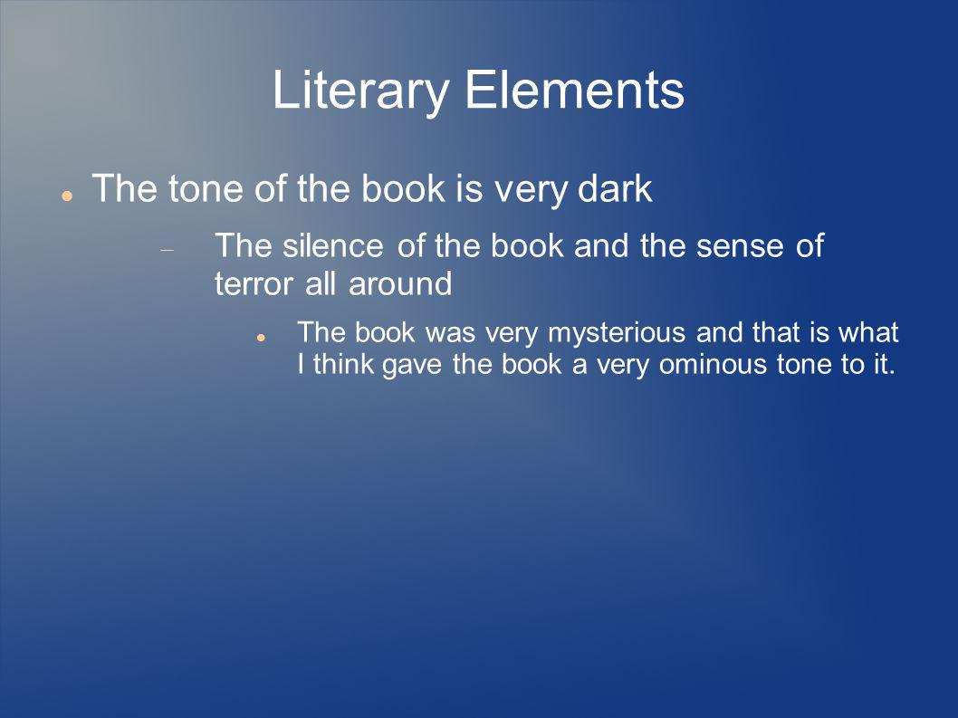 Literary Elements The tone of the book is very dark