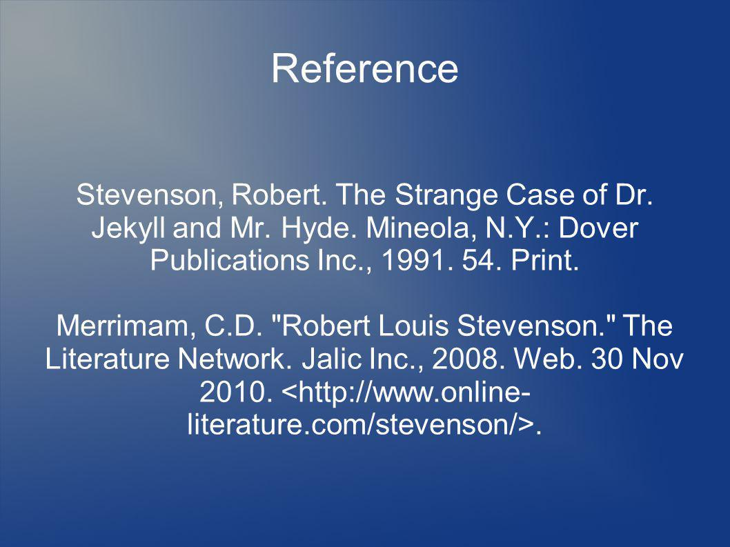 Reference Stevenson, Robert. The Strange Case of Dr. Jekyll and Mr. Hyde. Mineola, N.Y.: Dover Publications Inc., 1991. 54. Print.