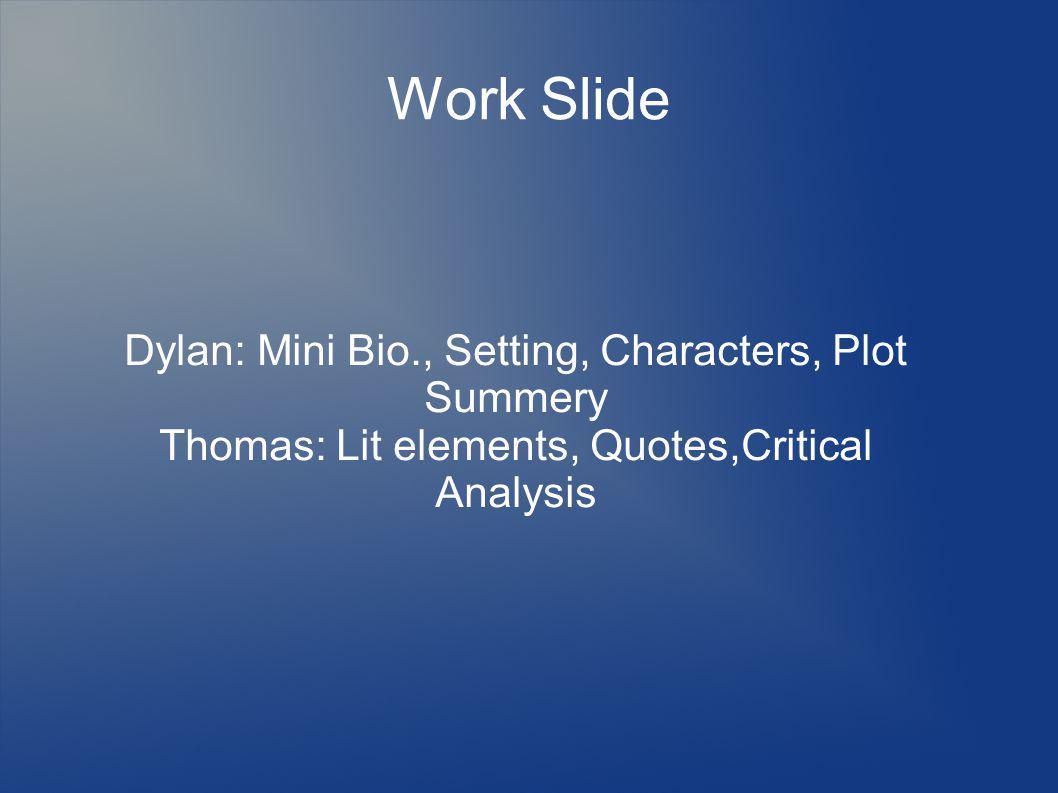 Work Slide Dylan: Mini Bio., Setting, Characters, Plot Summery