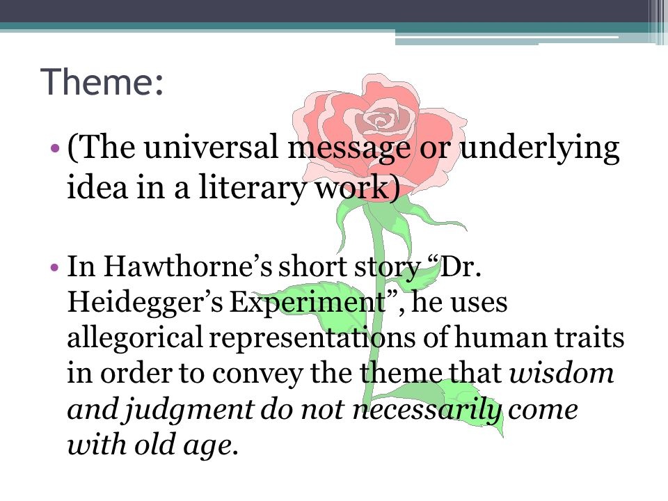 Theme: (The universal message or underlying idea in a literary work)