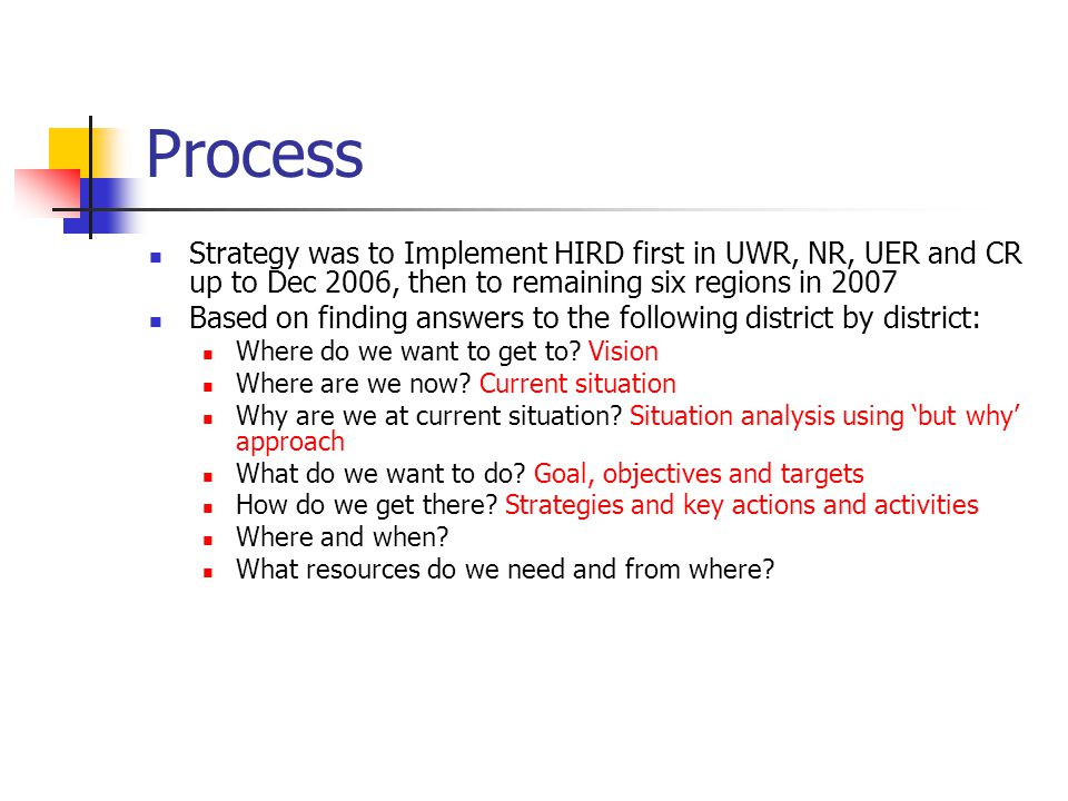 Process Strategy was to Implement HIRD first in UWR, NR, UER and CR up to Dec 2006, then to remaining six regions in 2007.