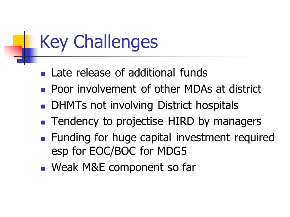 Key Challenges Late release of additional funds