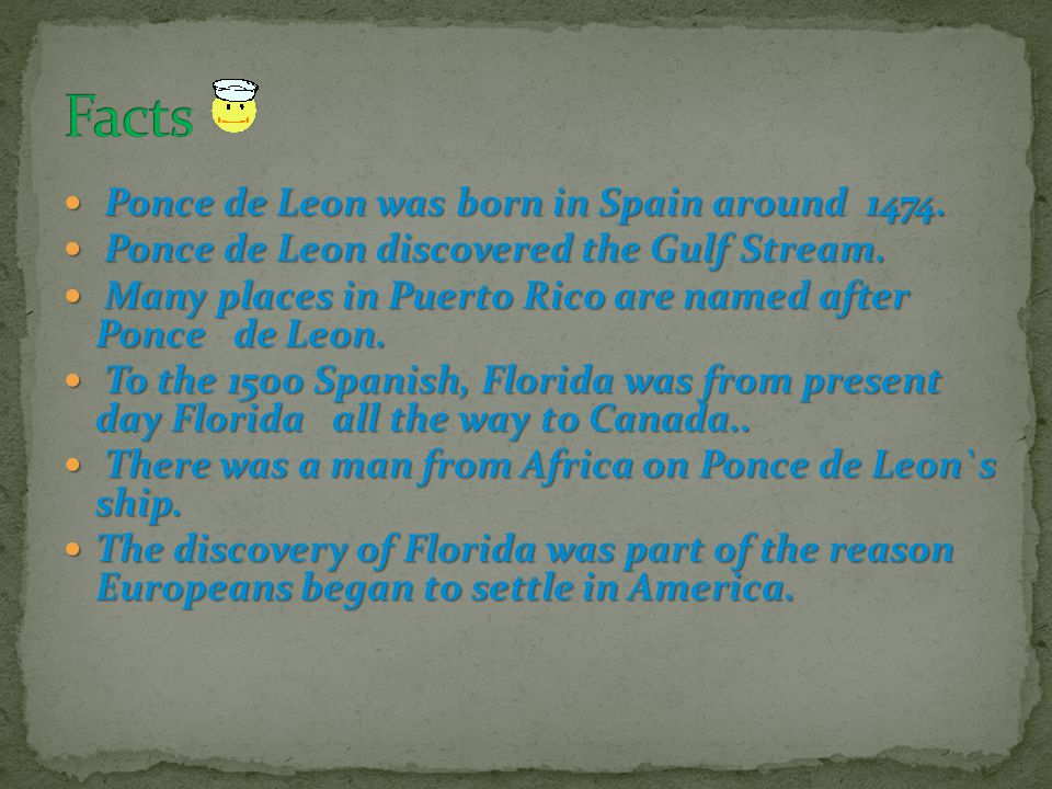 Facts Ponce de Leon was born in Spain around 1474.