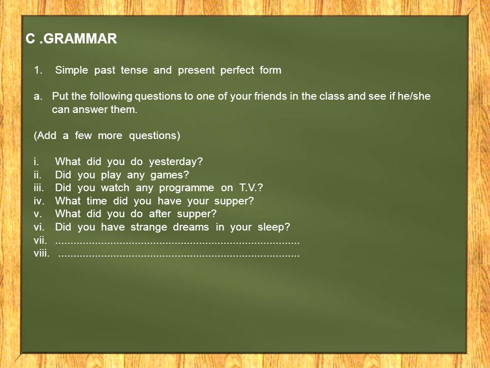 C .GRAMMAR 1. Simple past tense and present perfect form