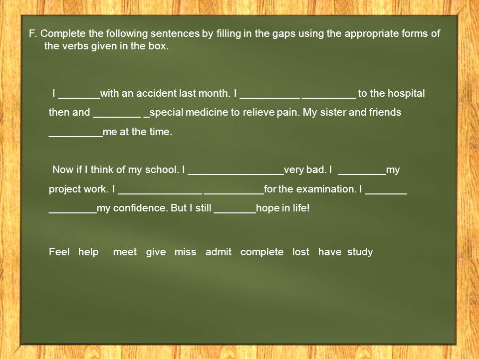 F. Complete the following sentences by filling in the gaps using the appropriate forms of the verbs given in the box.