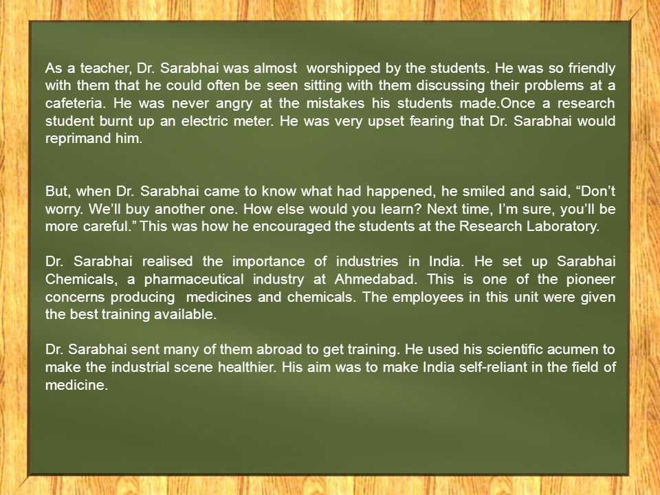 As a teacher, Dr. Sarabhai was almost worshipped by the students