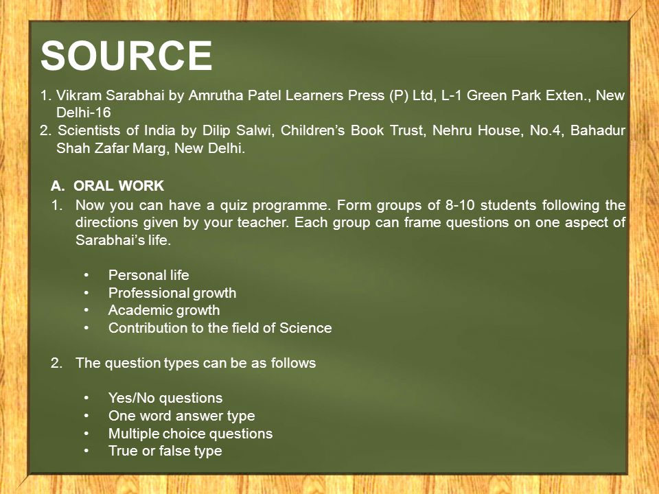 SOURCE 1. Vikram Sarabhai by Amrutha Patel Learners Press (P) Ltd, L-1 Green Park Exten., New Delhi-16.