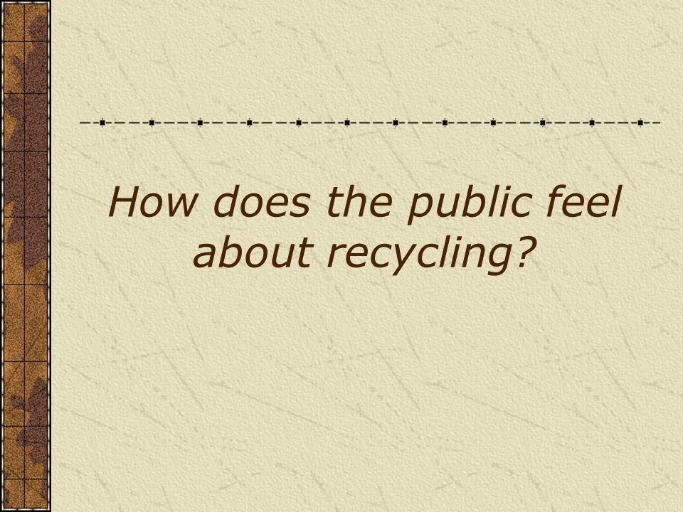 How does the public feel about recycling