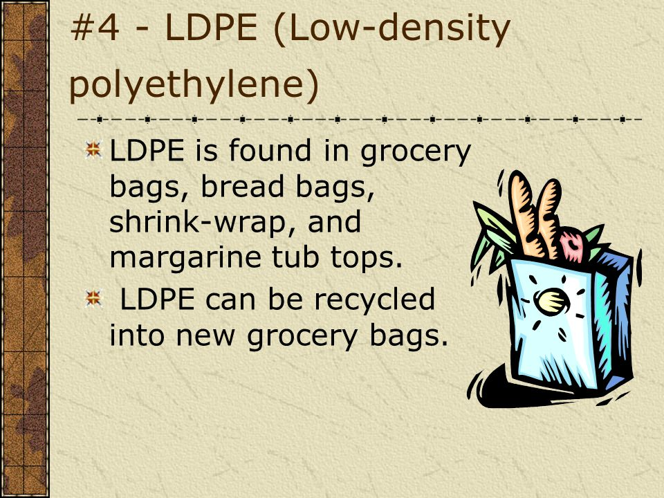 #4 - LDPE (Low-density polyethylene)