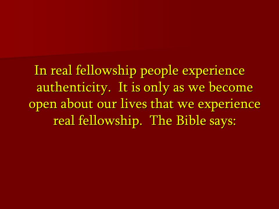 In real fellowship people experience authenticity