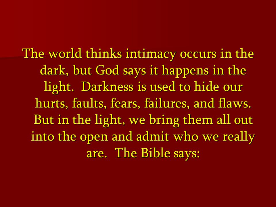 The world thinks intimacy occurs in the dark, but God says it happens in the light.