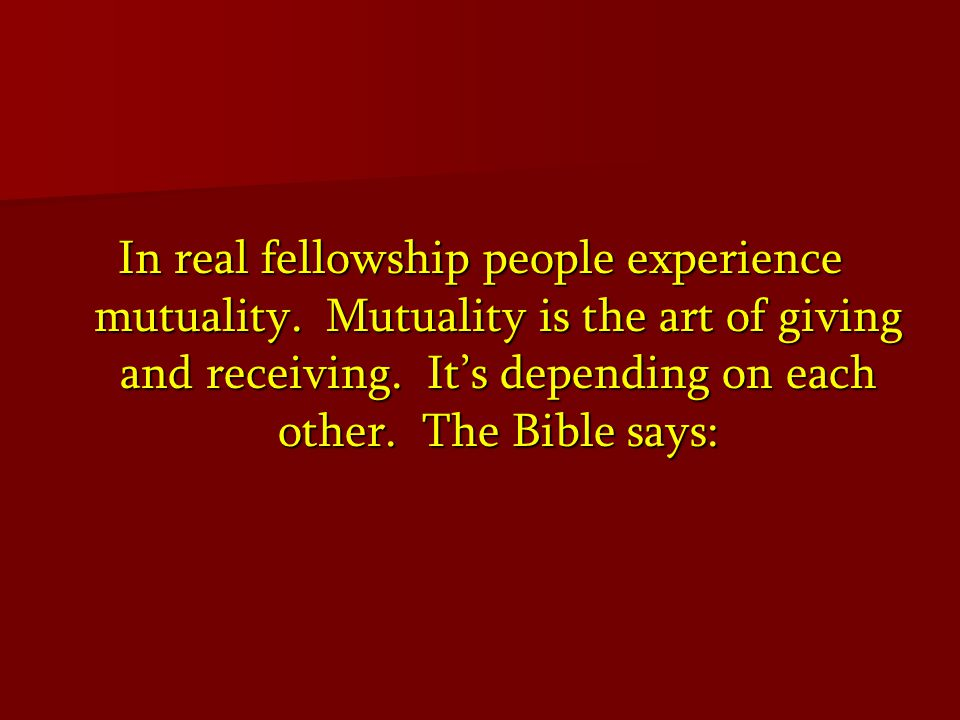 In real fellowship people experience mutuality