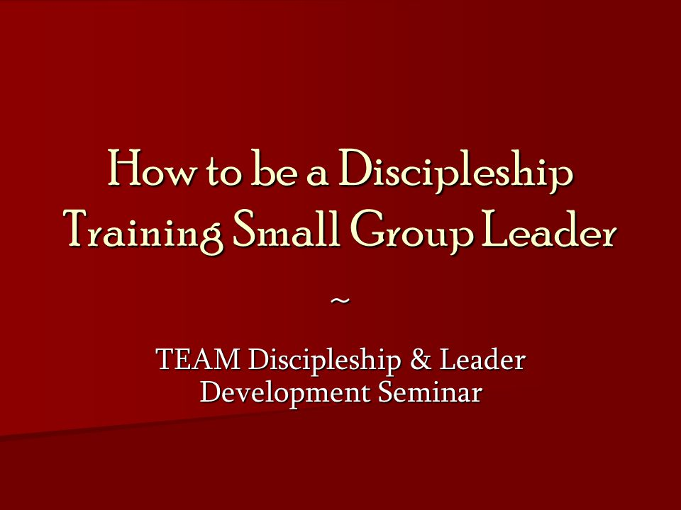 How to be a Discipleship Training Small Group Leader