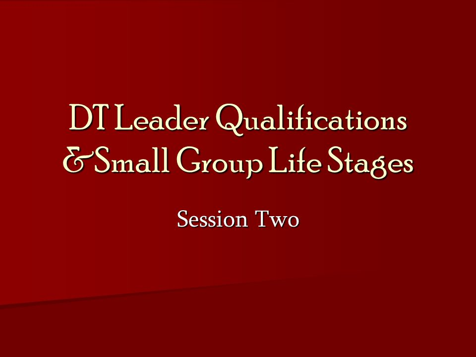 DT Leader Qualifications &Small Group Life Stages