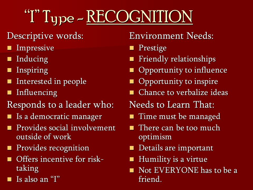 I Type - RECOGNITION Descriptive words: Responds to a leader who: