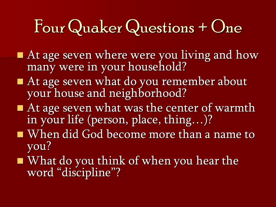 Four Quaker Questions + One