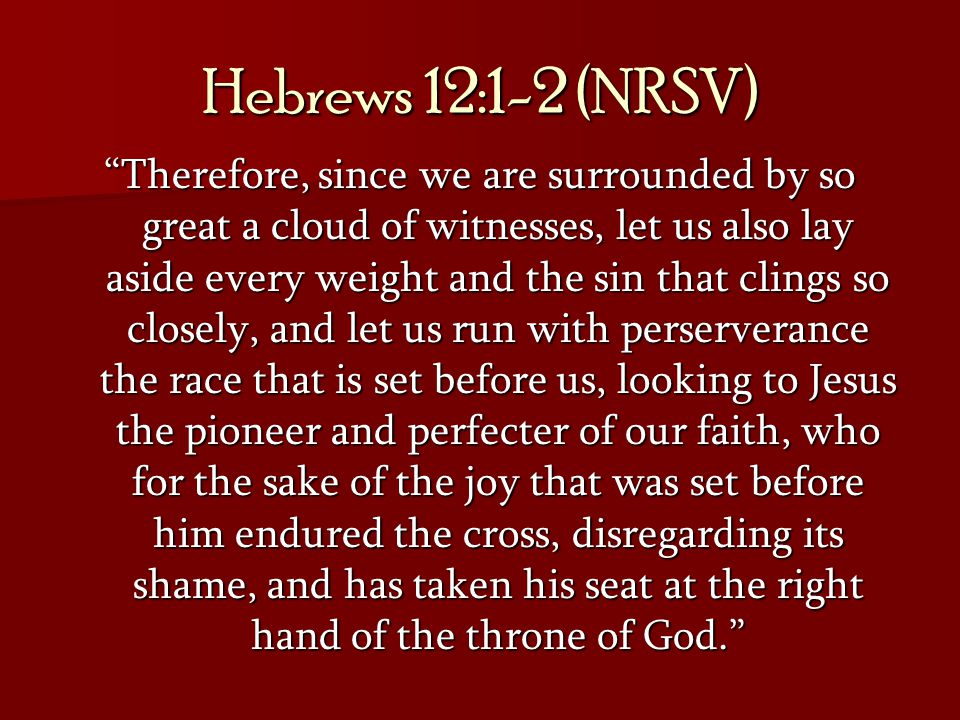 Hebrews 12:1-2 (NRSV)