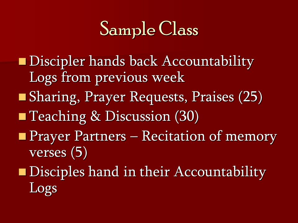 Sample Class Discipler hands back Accountability Logs from previous week. Sharing, Prayer Requests, Praises (25)