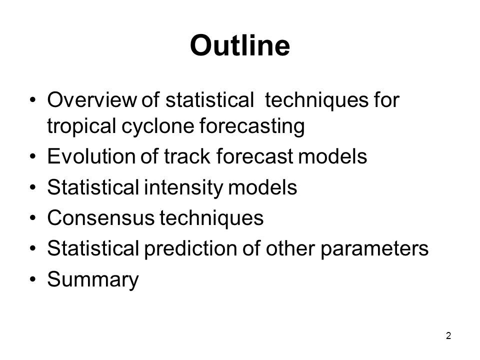 Outline Overview of statistical techniques for tropical cyclone forecasting. Evolution of track forecast models.