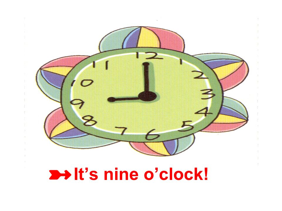 It's nine o'clock!