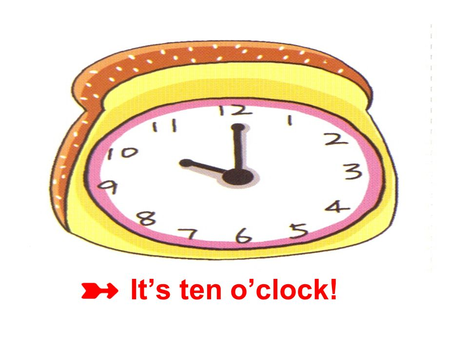 It's ten o'clock!