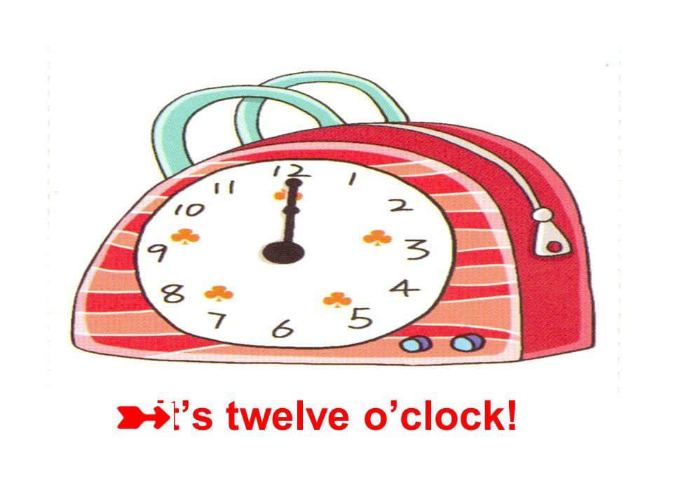 It's twelve o'clock!