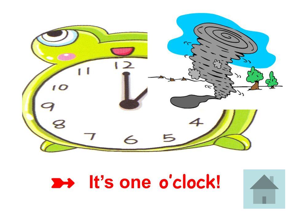 It's one o'clock!