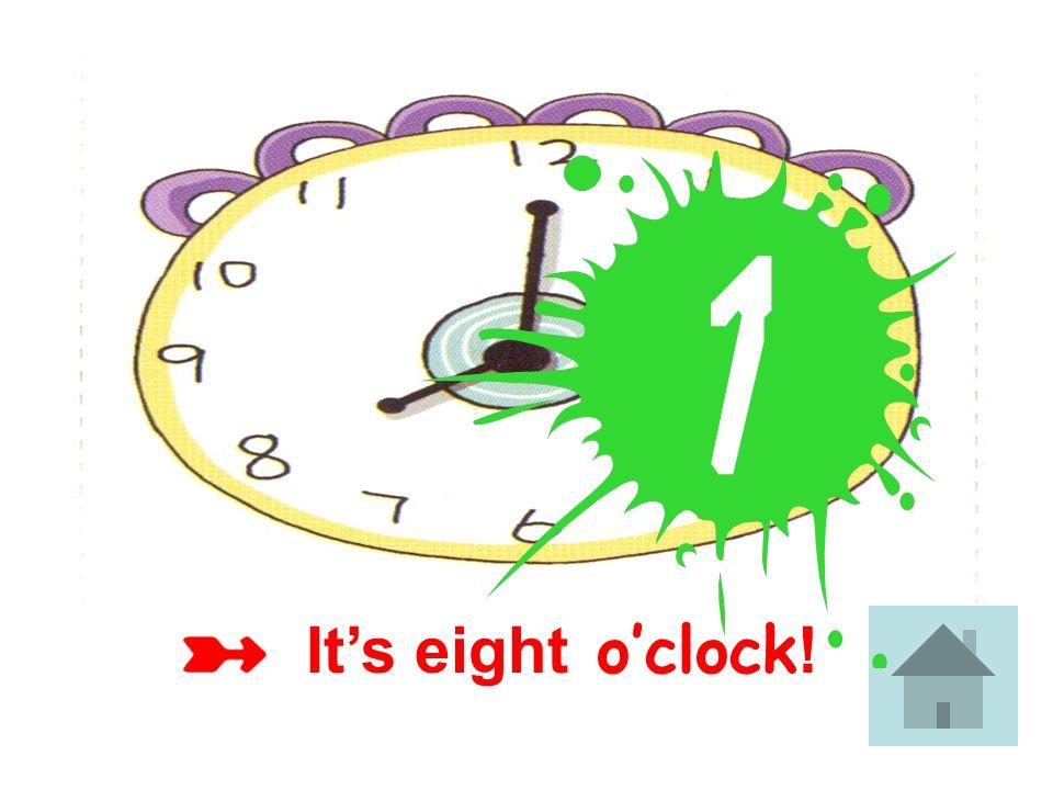 It's eight o'clock!