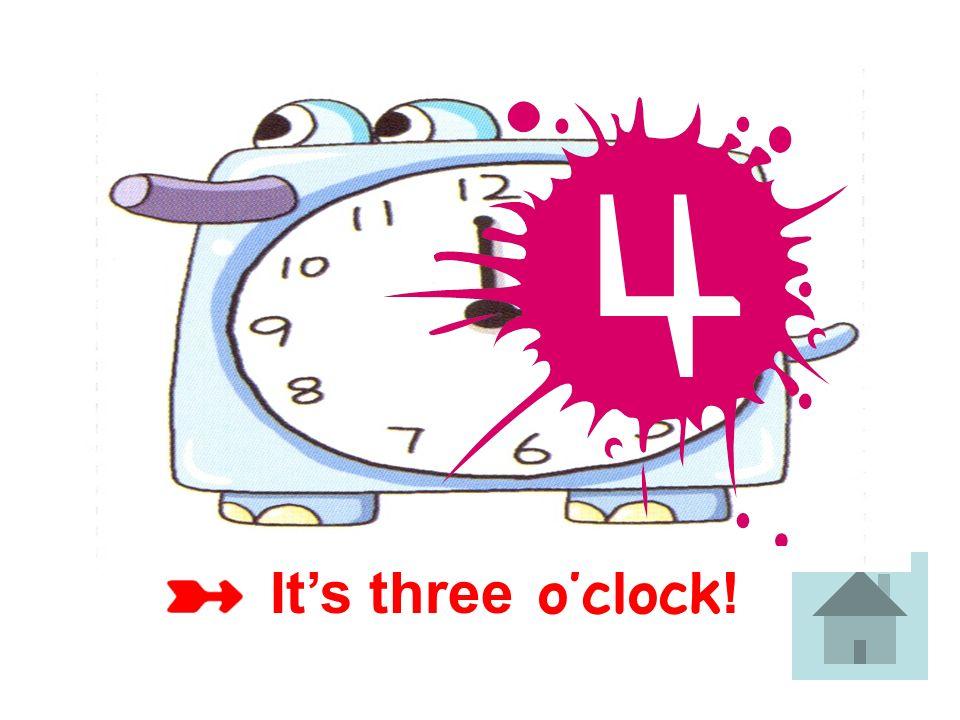 It's three o'clock!