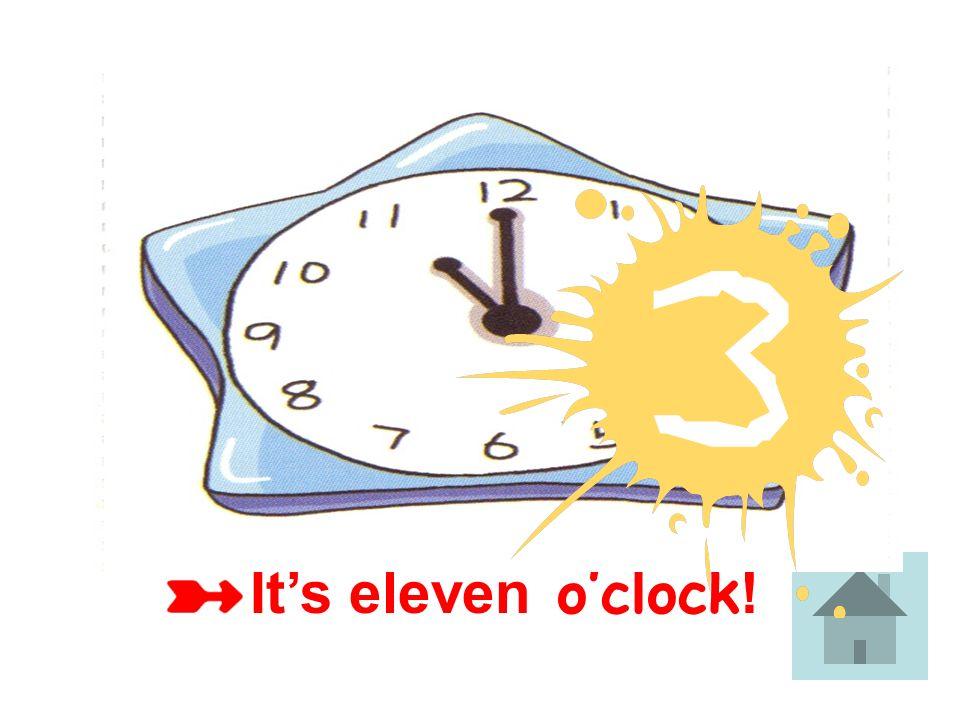 It's eleven o'clock!