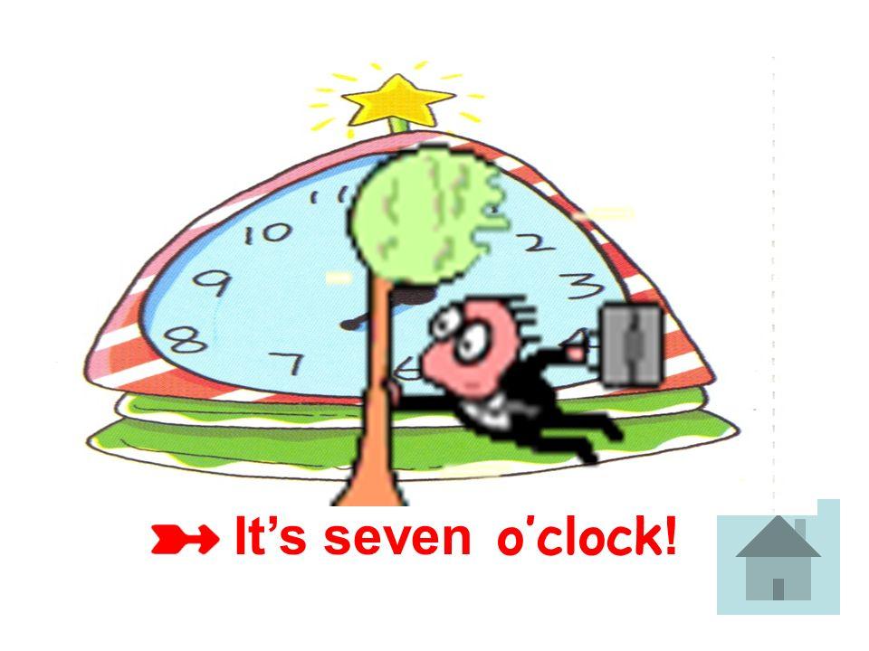 It's seven o'clock!