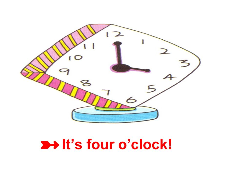 It's four o'clock!