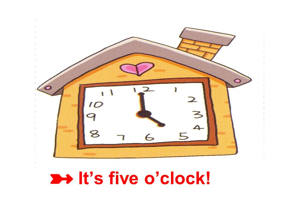 It's five o'clock!