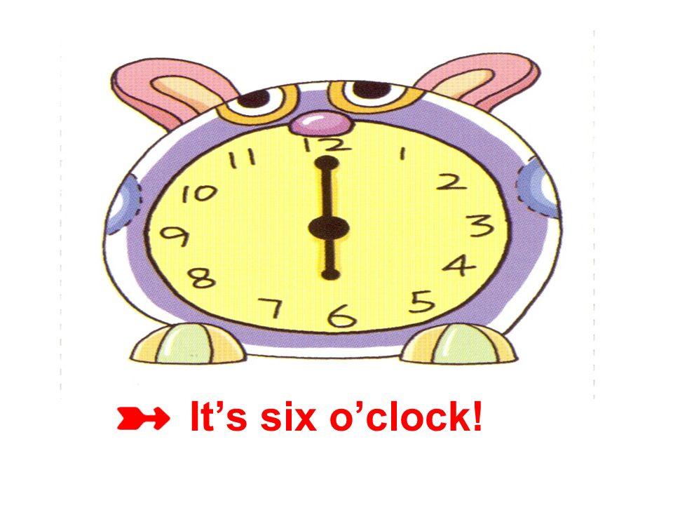 It's six o'clock!