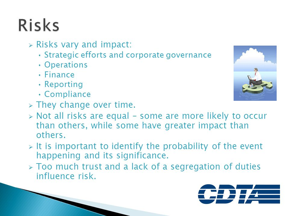 Risks Risks vary and impact: They change over time.