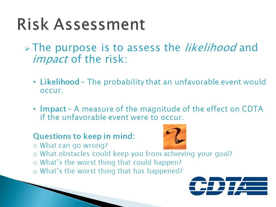 Risk Assessment The purpose is to assess the likelihood and impact of the risk: