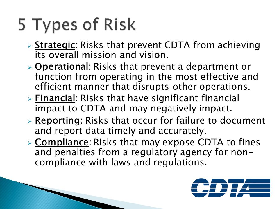 5 Types of Risk Strategic: Risks that prevent CDTA from achieving its overall mission and vision.