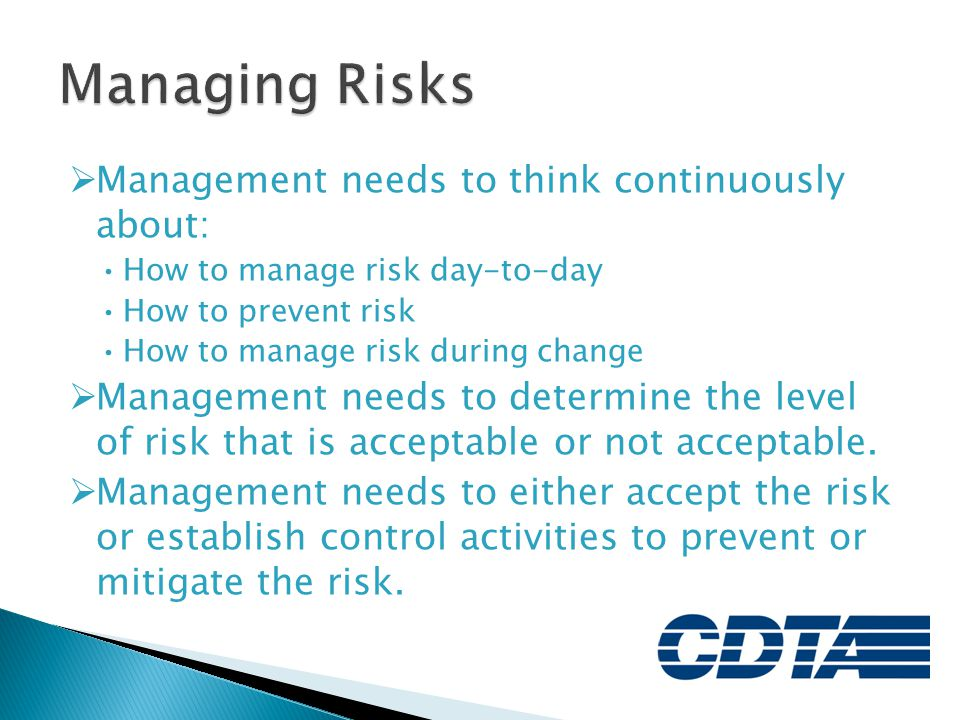Managing Risks Management needs to think continuously about:
