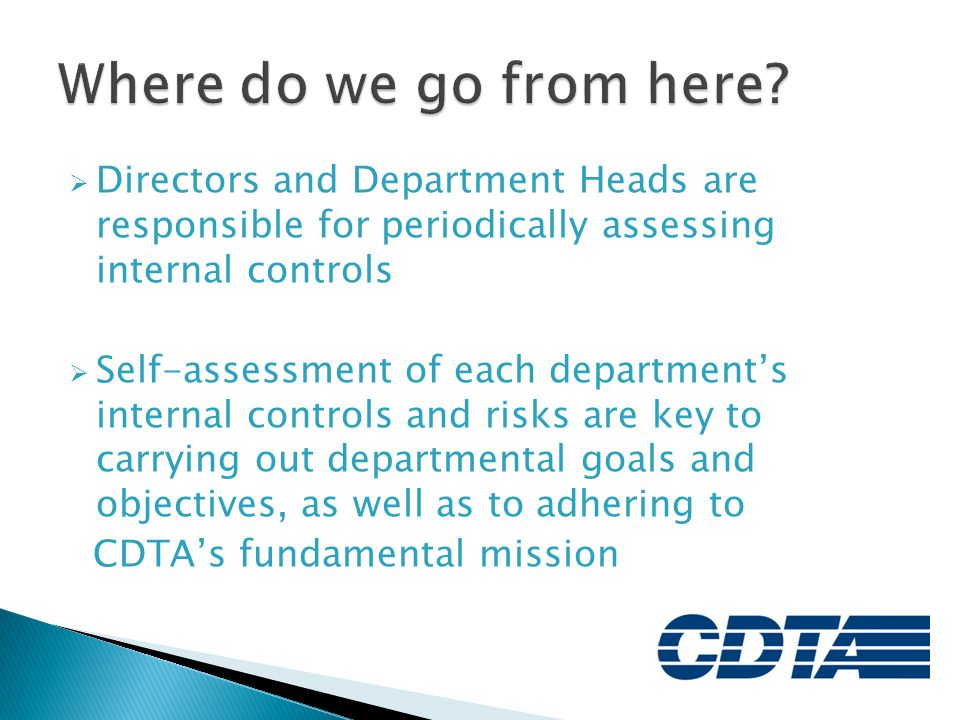 Where do we go from here Directors and Department Heads are responsible for periodically assessing internal controls.