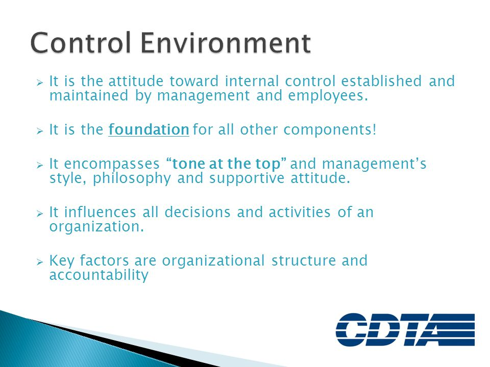 Control Environment It is the attitude toward internal control established and maintained by management and employees.